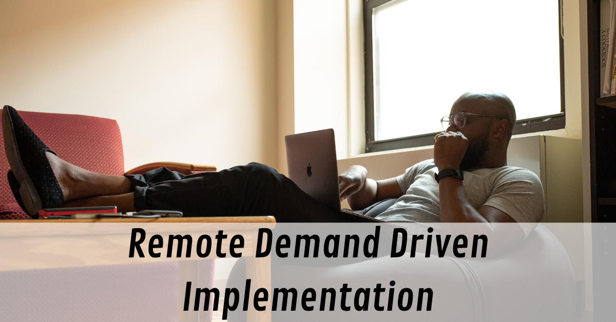 Remote Demand Driven Implementation